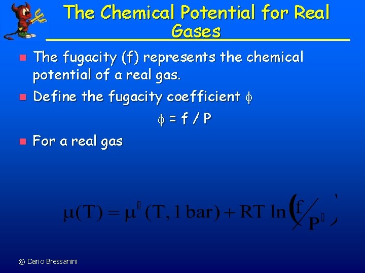 The Chemical Potential for Real Gases n n The fugacity (f) represents the chemical