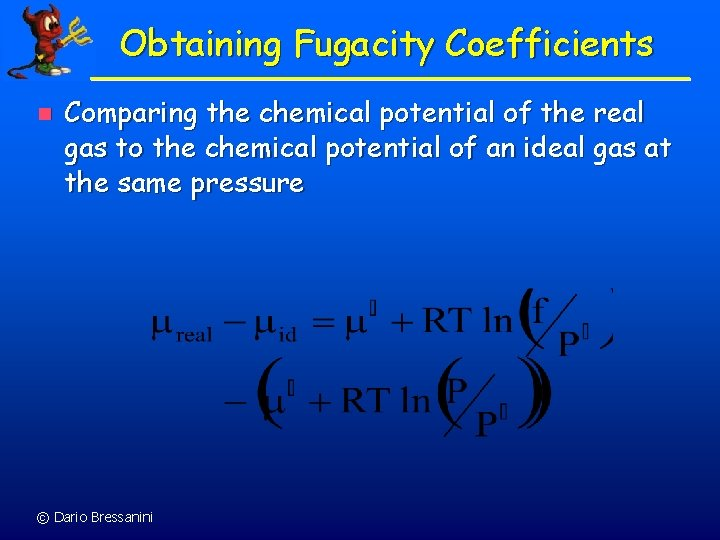 Obtaining Fugacity Coefficients n Comparing the chemical potential of the real gas to the