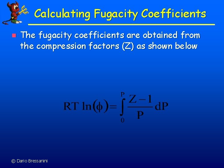 Calculating Fugacity Coefficients n The fugacity coefficients are obtained from the compression factors (Z)
