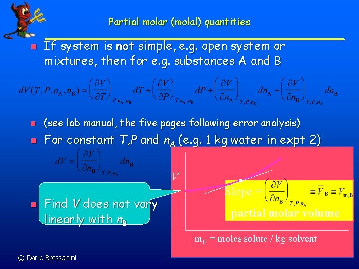 Partial molar (molal) quantities n If system is not simple, e. g. open system