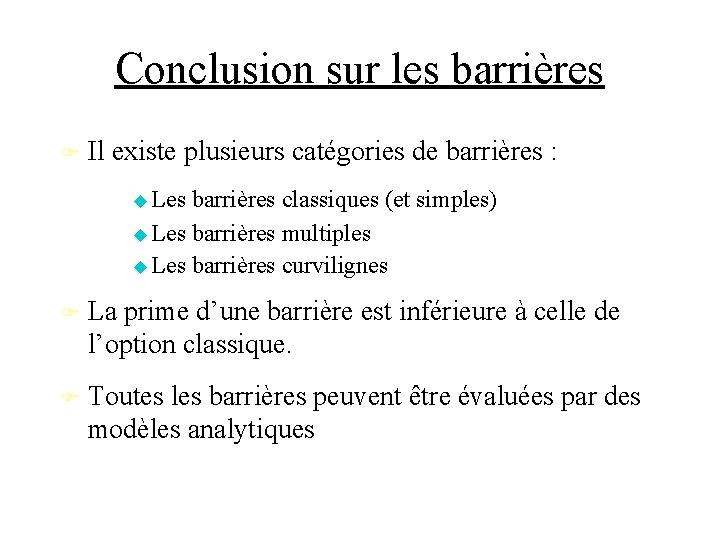 Conclusion sur les barrières Il existe plusieurs catégories de barrières : Les barrières classiques