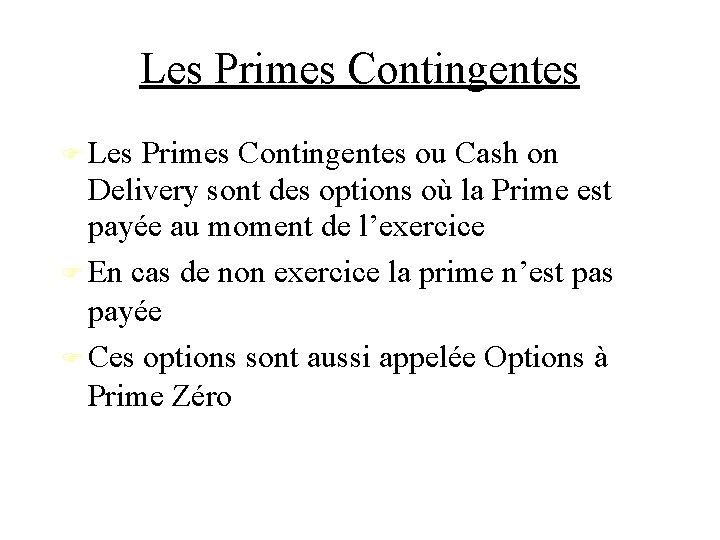 Les Primes Contingentes ou Cash on Delivery sont des options où la Prime est