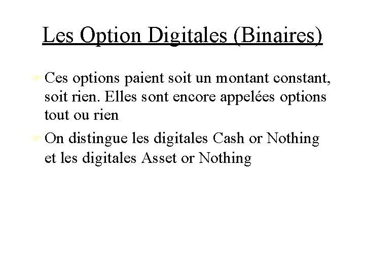Les Option Digitales (Binaires) Ces options paient soit un montant constant, soit rien. Elles