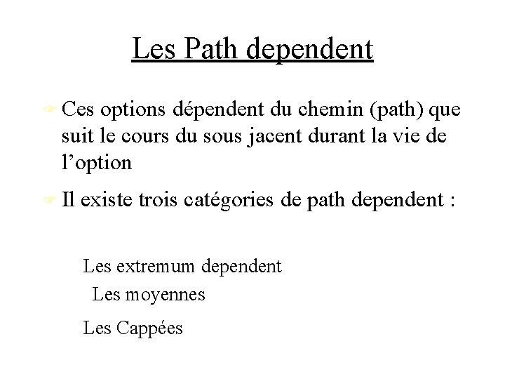 Les Path dependent Ces options dépendent du chemin (path) que suit le cours du