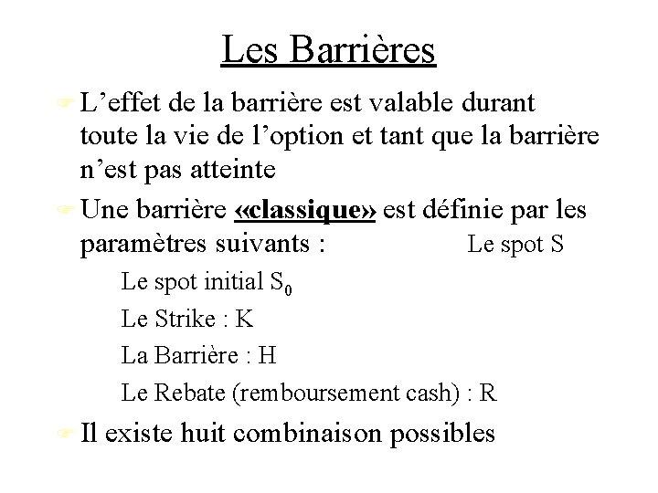Les Barrières L'effet de la barrière est valable durant toute la vie de l'option