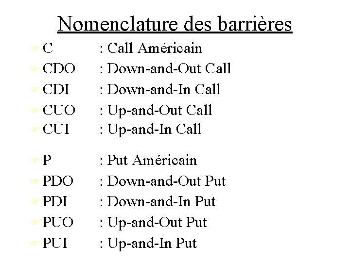 Nomenclature des barrières C CDO CDI CUO CUI P PDO PDI PUO PUI :
