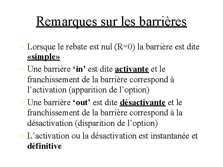 Remarques sur les barrières Lorsque le rebate est nul (R=0) la barrière est dite
