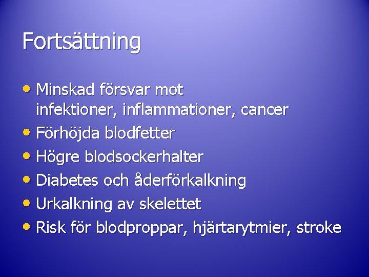 Fortsättning • Minskad försvar mot infektioner, inflammationer, cancer • Förhöjda blodfetter • Högre blodsockerhalter