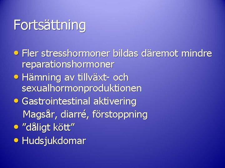 Fortsättning • Fler stresshormoner bildas däremot mindre reparationshormoner • Hämning av tillväxt- och sexualhormonproduktionen