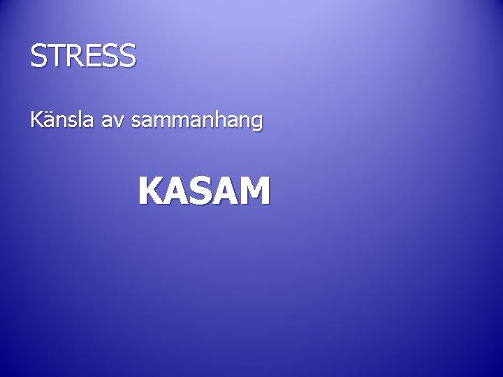 STRESS Känsla av sammanhang KASAM