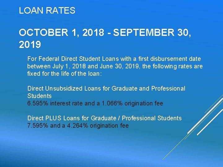 LOAN RATES OCTOBER 1, 2018 - SEPTEMBER 30, 2019 For Federal Direct Student Loans
