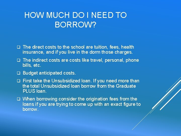 HOW MUCH DO I NEED TO BORROW? q The direct costs to the school