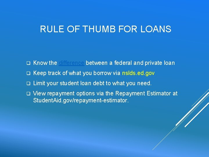 RULE OF THUMB FOR LOANS q Know the difference between a federal and private