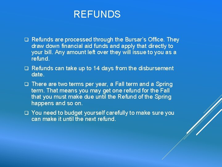 REFUNDS q Refunds are processed through the Bursar's Office. They draw down financial aid