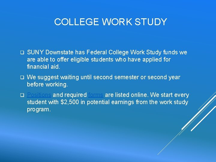 COLLEGE WORK STUDY q SUNY Downstate has Federal College Work Study funds we are