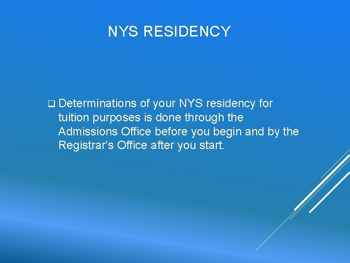 NYS RESIDENCY q Determinations of your NYS residency for tuition purposes is done through