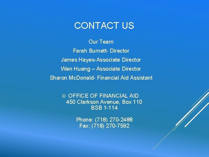 CONTACT US Our Team Farah Burnett- Director James Hayes-Associate Director Wen Huang – Associate