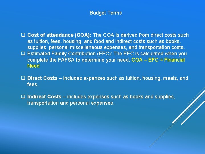 Budget Terms q Cost of attendance (COA): The COA is derived from direct costs