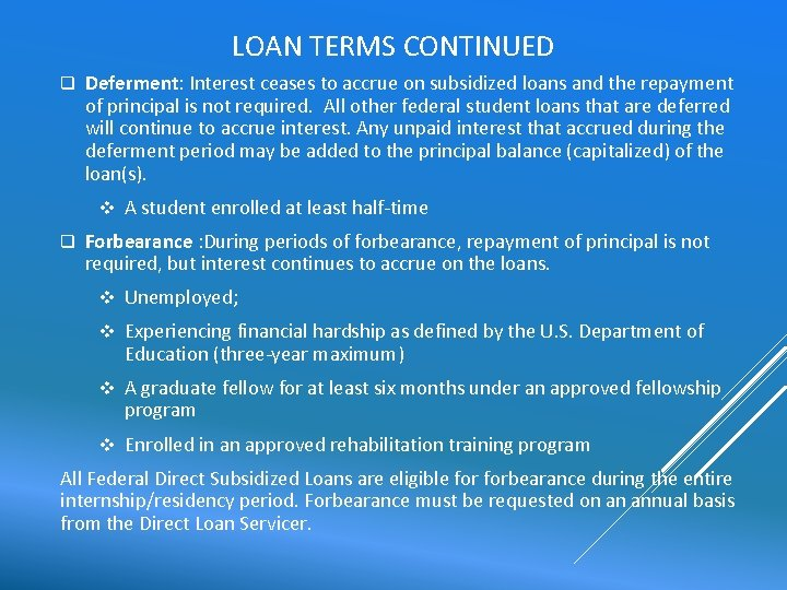 LOAN TERMS CONTINUED q Deferment: Interest ceases to accrue on subsidized loans and the