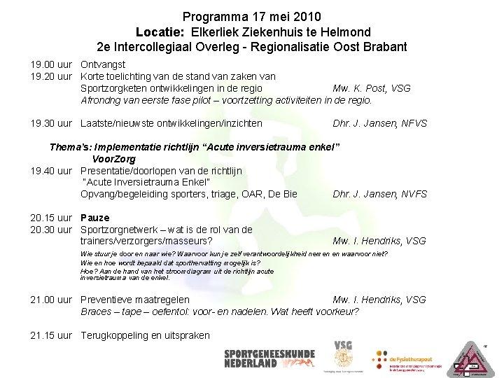 Programma 17 mei 2010 Locatie: Elkerliek Ziekenhuis te Helmond 2 e Intercollegiaal Overleg -