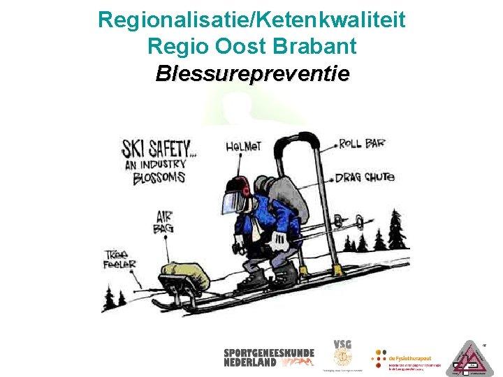 Regionalisatie/Ketenkwaliteit Regio Oost Brabant Blessurepreventie