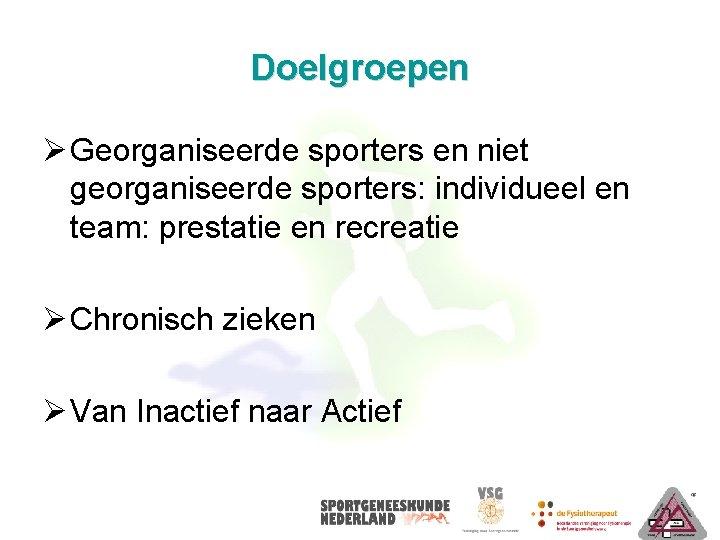 Doelgroepen Ø Georganiseerde sporters en niet georganiseerde sporters: individueel en team: prestatie en recreatie