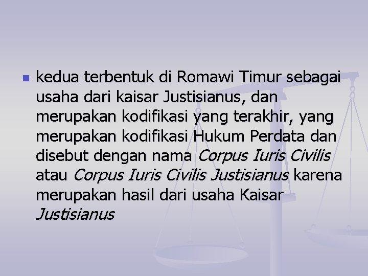 n kedua terbentuk di Romawi Timur sebagai usaha dari kaisar Justisianus, dan merupakan kodifikasi