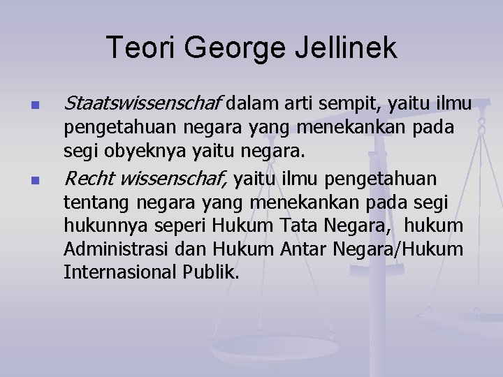 Teori George Jellinek n n Staatswissenschaf dalam arti sempit, yaitu ilmu pengetahuan negara yang