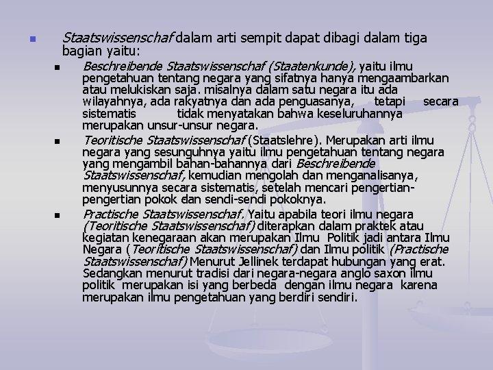 n Staatswissenschaf dalam arti sempit dapat dibagi dalam tiga bagian yaitu: n Beschreibende Staatswissenschaf