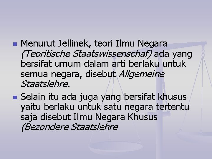 n Menurut Jellinek, teori Ilmu Negara (Teoritische Staatswissenschaf) ada yang bersifat umum dalam arti
