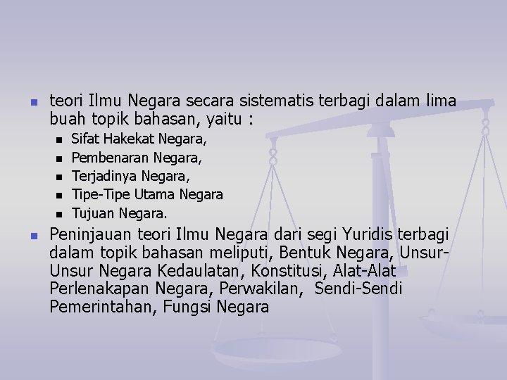n teori Ilmu Negara secara sistematis terbagi dalam lima buah topik bahasan, yaitu :
