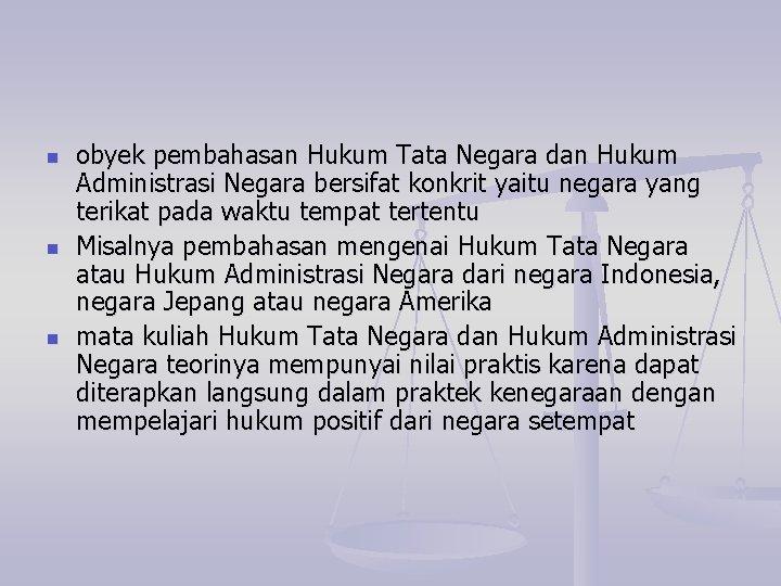 n n n obyek pembahasan Hukum Tata Negara dan Hukum Administrasi Negara bersifat konkrit