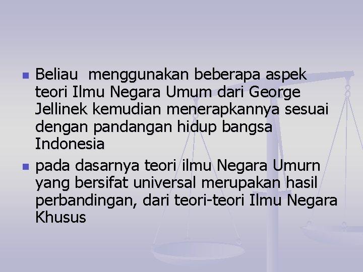 n n Beliau menggunakan beberapa aspek teori Ilmu Negara Umum dari George Jellinek kemudian