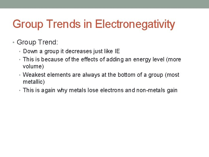 Group Trends in Electronegativity • Group Trend: • Down a group it decreases just