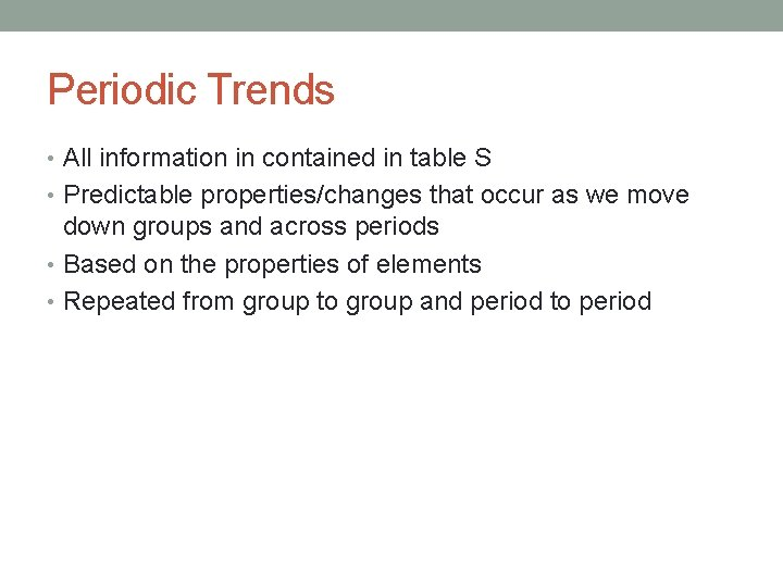 Periodic Trends • All information in contained in table S • Predictable properties/changes that