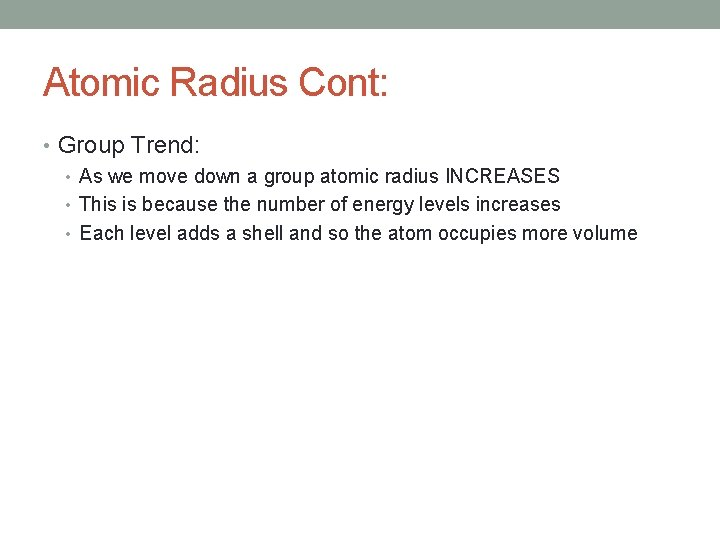 Atomic Radius Cont: • Group Trend: • As we move down a group atomic