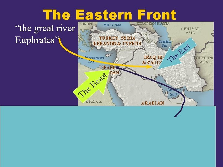 """The Eastern Front """"the great river Euphrates"""" t e h T t s a"""
