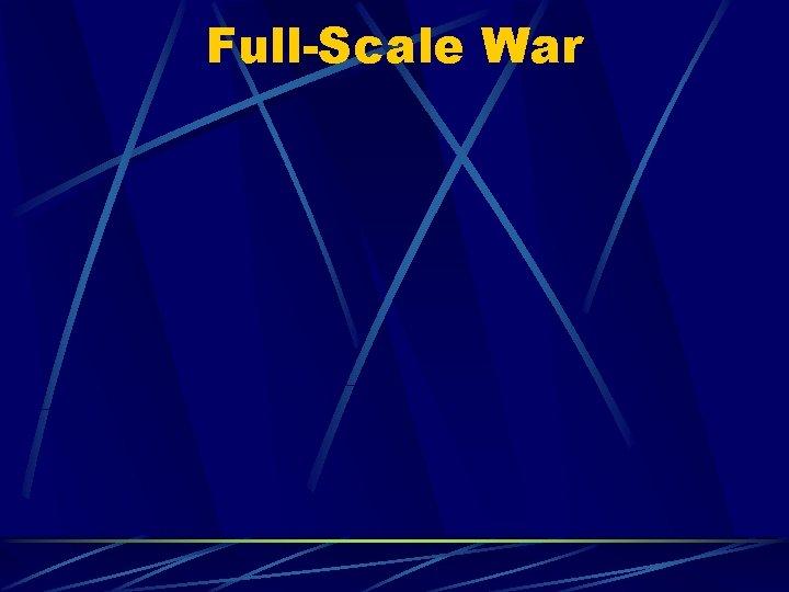 Full-Scale War