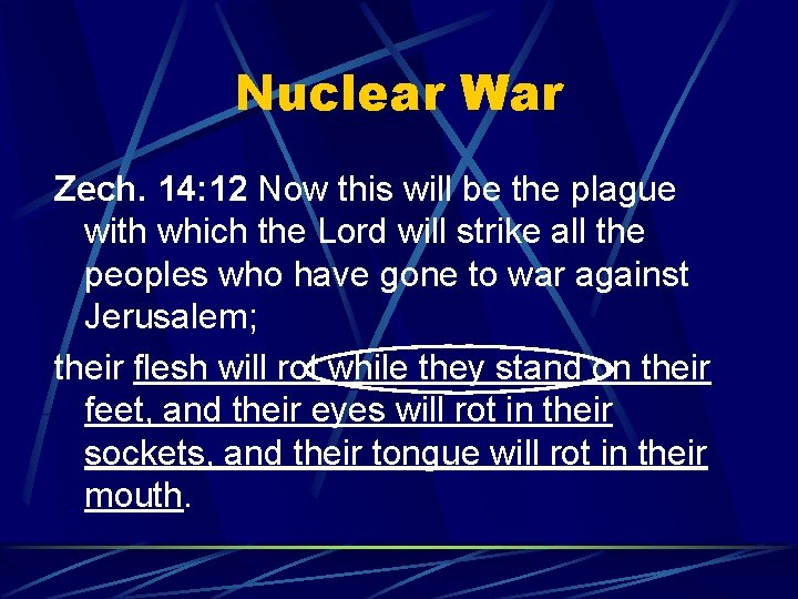 Nuclear War Zech. 14: 12 Now this will be the plague with which the