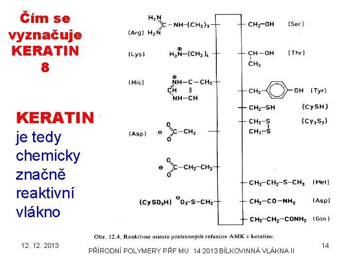 Čím se vyznačuje KERATIN 8 KERATIN je tedy chemicky značně reaktivní vlákno 12. 2013