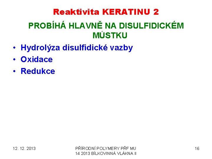 Reaktivita KERATINU 2 PROBÍHÁ HLAVNĚ NA DISULFIDICKÉM MŮSTKU • Hydrolýza disulfidické vazby • Oxidace