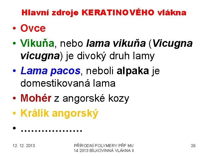 Hlavní zdroje KERATINOVÉHO vlákna • Ovce • Vikuňa, nebo lama vikuňa (Vicugna vicugna) je