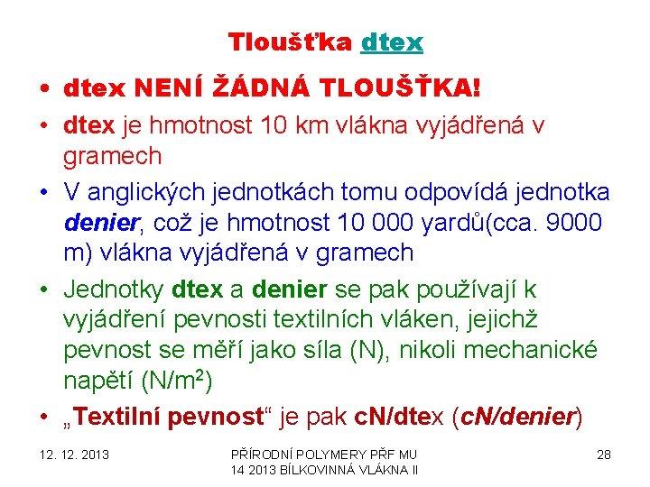 Tloušťka dtex • dtex NENÍ ŽÁDNÁ TLOUŠŤKA! • dtex je hmotnost 10 km vlákna