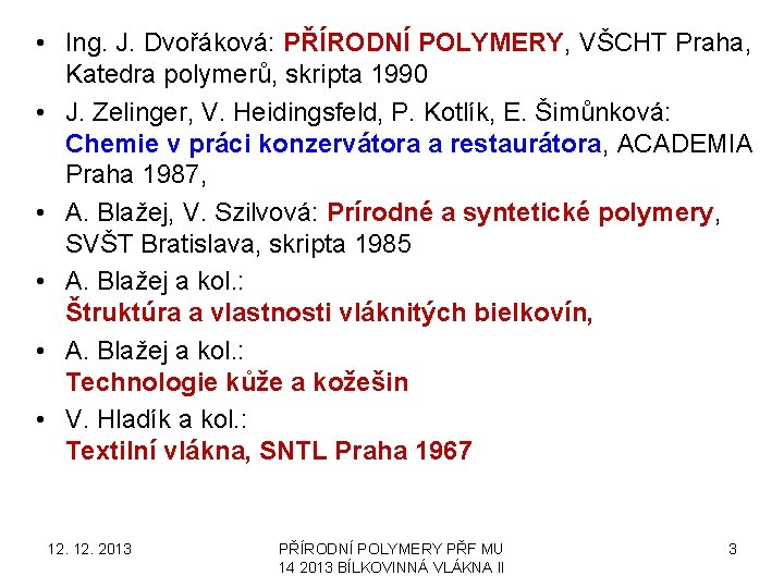 • Ing. J. Dvořáková: PŘÍRODNÍ POLYMERY, VŠCHT Praha, Katedra polymerů, skripta 1990 •