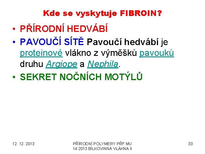 Kde se vyskytuje FIBROIN? • PŘÍRODNÍ HEDVÁBÍ • PAVOUČÍ SÍTĚ Pavoučí hedvábí je proteinové