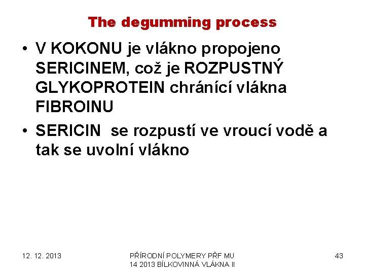 The degumming process • V KOKONU je vlákno propojeno SERICINEM, což je ROZPUSTNÝ GLYKOPROTEIN