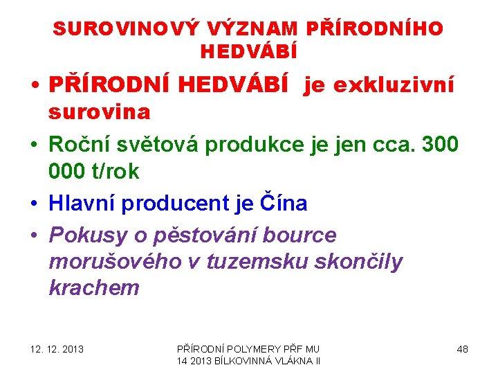 SUROVINOVÝ VÝZNAM PŘÍRODNÍHO HEDVÁBÍ • PŘÍRODNÍ HEDVÁBÍ je exkluzivní surovina • Roční světová produkce