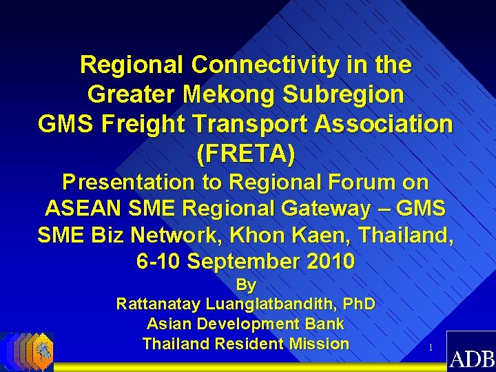 Regional Connectivity in the Greater Mekong Subregion GMS Freight Transport Association (FRETA) Presentation to