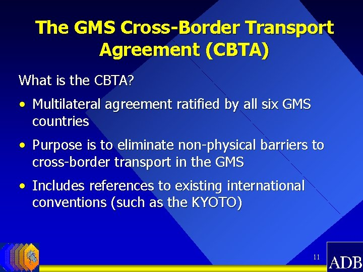 The GMS Cross-Border Transport Agreement (CBTA) What is the CBTA? • Multilateral agreement ratified
