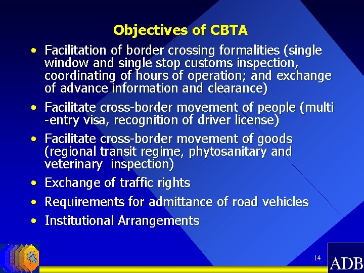 Objectives of CBTA • Facilitation of border crossing formalities (single window and single stop